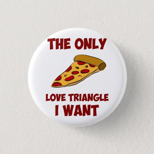 Pizza Slice - The Only Love Triangle I Want 3 Cm Round Badge