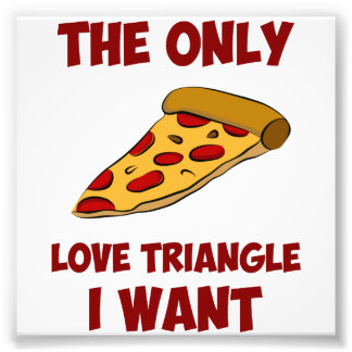 Pizza Slice - The Only Love Triangle I Want Photographic Print