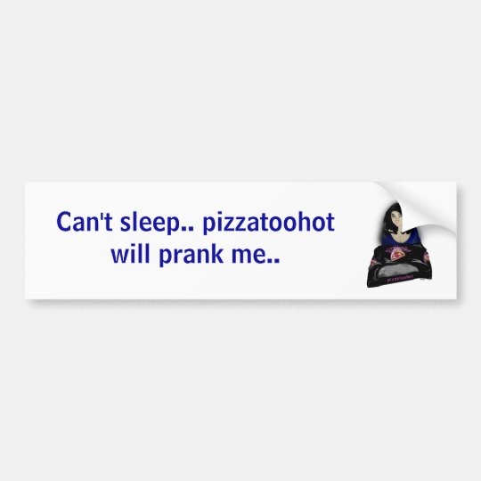 pizzalogo, Can't sleep.. pizzatoohot will prank... Bumper Sticker
