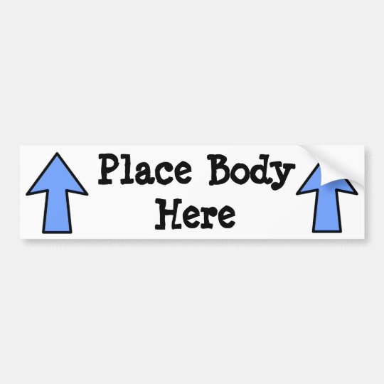 Place Body Here Bumper Sticker