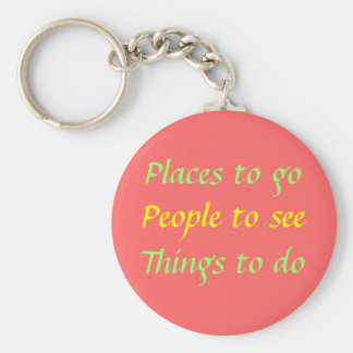 Places to go; People to see; Things to do Basic Round Button Key Ring