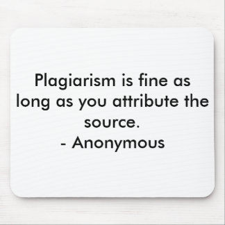 Plagiarism is fine as long as you attribute the... mouse pad