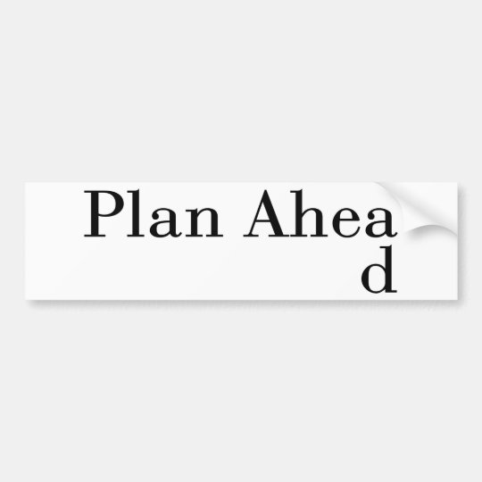 Plan Ahead Bumper Sticker