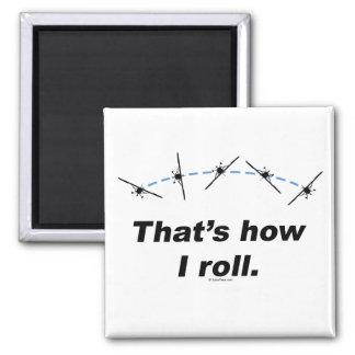 Plane How I Roll Refrigerator Magnet