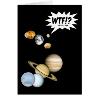 Planet Pluto WTF!? Funny Science Geek Astronomy Card