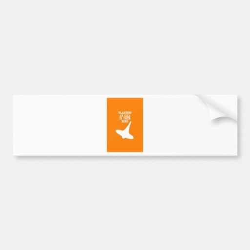 Plant An Idea In Your Mind Bumper Sticker