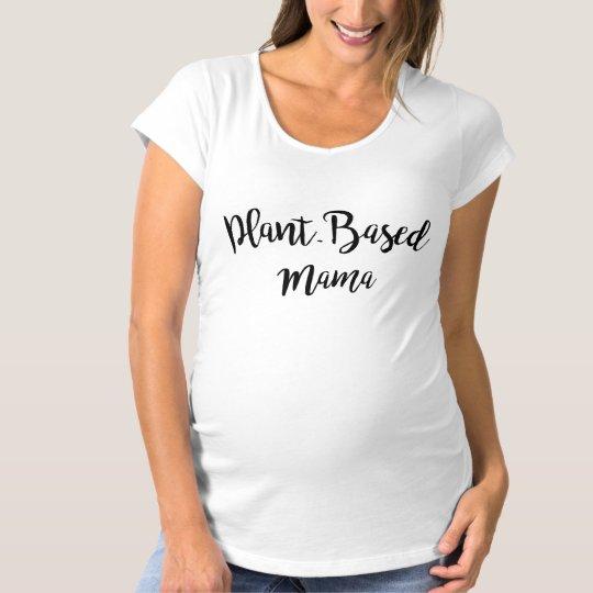 Plant-Based Mama Maternity Shirt