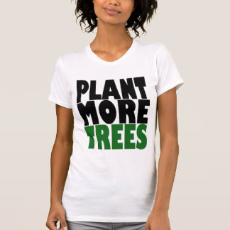Plant More TREES Shirts