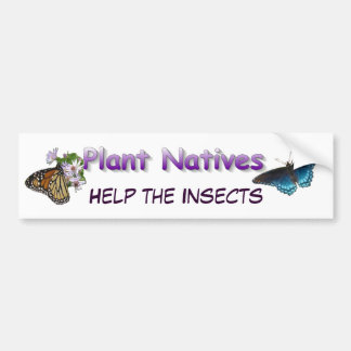 Plant Natives Help Insects Car Bumper Sticker