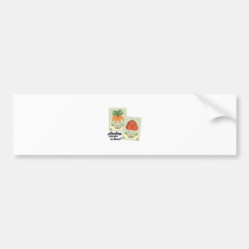 Planting Season Is Here! Bumper Stickers