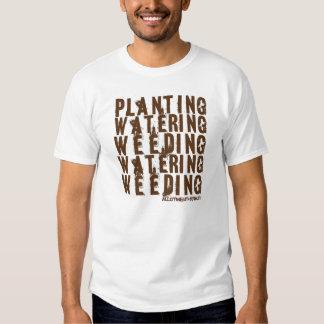 Planting, watering, weeding tee shirts