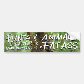 Plants&Animals DISAPPEAR 2 Make Room 4 Your FAT A Bumper Sticker
