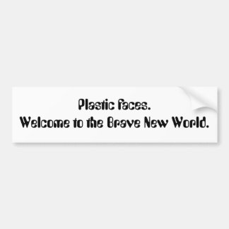 Plastic faces. Welcome to the Brave New World. Bumper Sticker