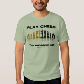 Play Chess It's An Intelligent Game Tees