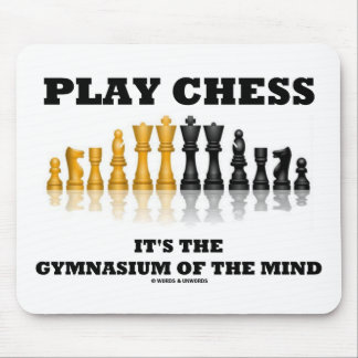 Play Chess It's The Gymnasium Of The Mind Mouse Pad