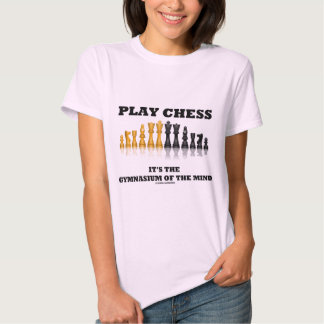 Play Chess It's The Gymnasium Of The Mind T Shirt