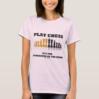 Play Chess It's The Gymnasium Of The Mind T-Shirt