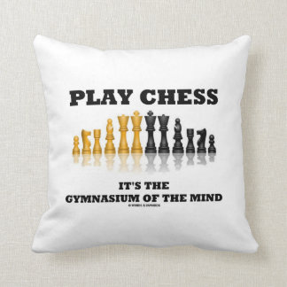 Play Chess It's The Gymnasium Of The Mind Throw Pillow