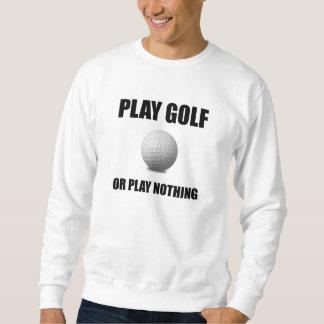 Play Golf Or Nothing Sweatshirt