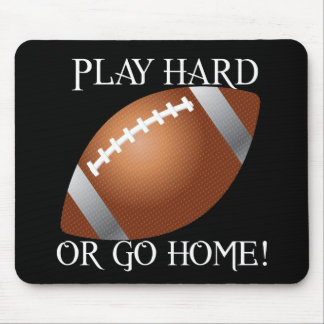 Play Hard or Go Home! Mouse Pad