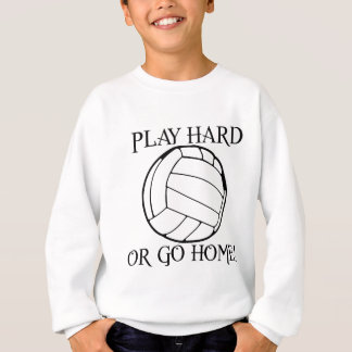Play Hard or Go Home! Sweatshirt