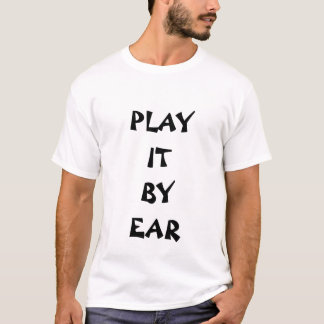 PLAY IT BY EAR T-Shirt