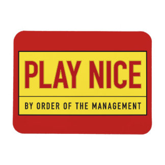 Play Nice. By order of...  magnet