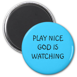 PLAY NICE GOD IS WATCHING MAGNET