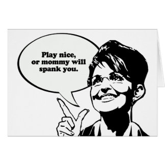 Play nice or mommy will spank you card