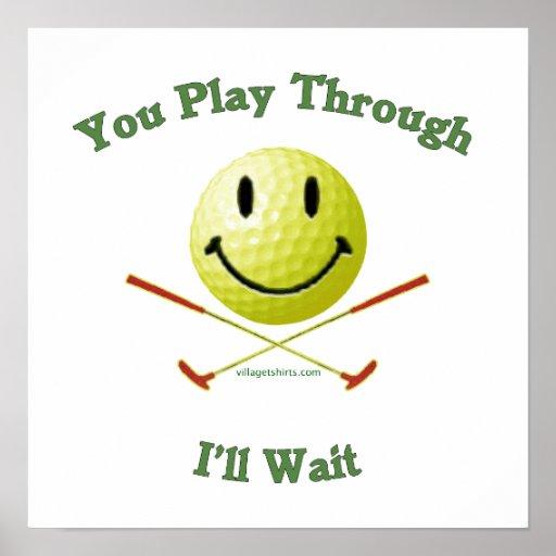 Play Through Slow Golfer Print