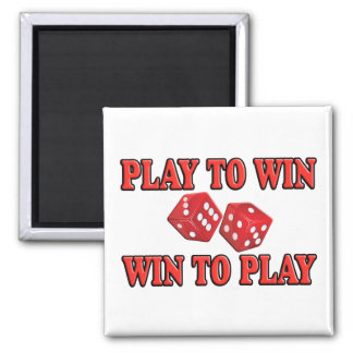 Play To Win - Win To Play - Craps Square Magnet