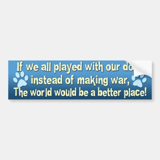 Play with Dogs Not War Bumper Sticker
