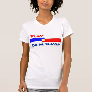 Playa t-shirts-play or be played T-Shirt