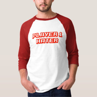 Player 1 Hater T Shirt