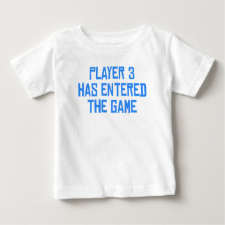 Player 3 Has Entered The Game T-shirts