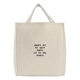 players are for sport teams, not my day dreams embroidered tote bags