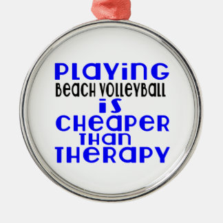 Playing Beach Volleyball Cheaper Than Therapy Silver-Colored Round Decoration