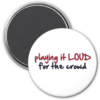 Playing It Loud For The Crowd 7.5 Cm Round Magnet