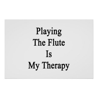 Playing The Flute Is My Therapy Poster