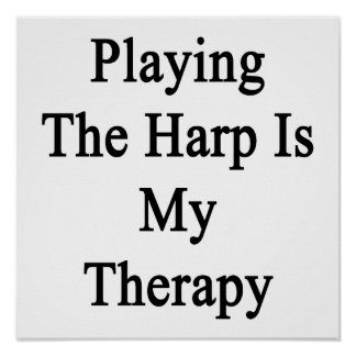 Playing The Harp Is My Therapy Poster