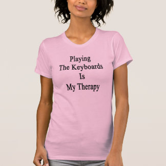 Playing The Keyboards Is My Therapy Shirt