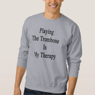 Playing The Trombone Is My Therapy Sweatshirt