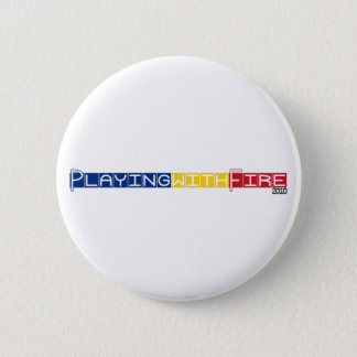 Playing with Fire 6 Cm Round Badge