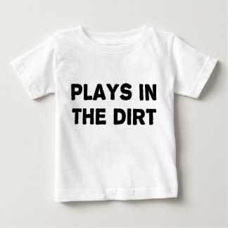 Plays in the Dirt Baby T-Shirt
