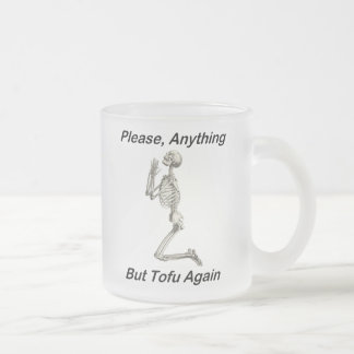 Please, Anything But Tofu Again Frosted Glass Mug