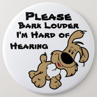 Please Bark Louder I'm Hard of Hearing 6 Cm Round Badge