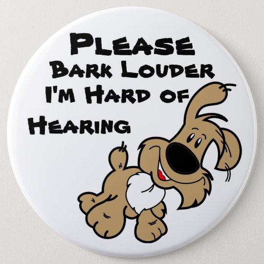 Please Bark Louder I'm Hard of Hearing 6 Cm Round Badge
