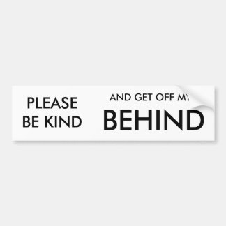 PLEASE BE KIND AND GET OFF MY BEHIND BUMPER STICKER