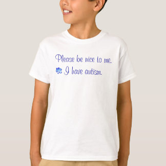 Please be nice - I have autism Tshirt