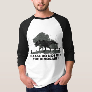 Please do not feed the DINOSAURS T-Shirt